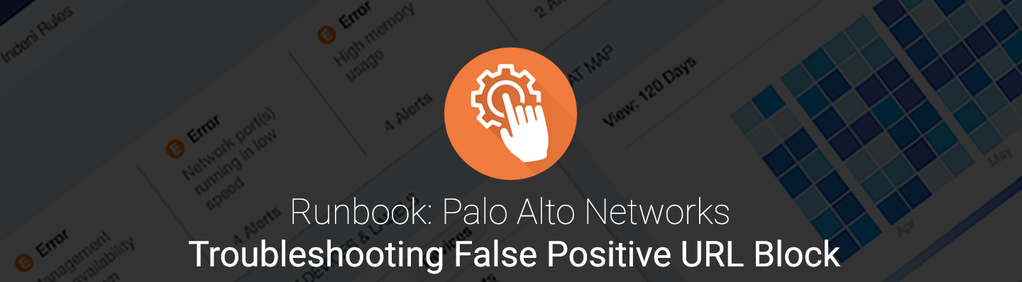 Palo alto networks runbook  Troubleshooting False Positive URL Block Banner.png